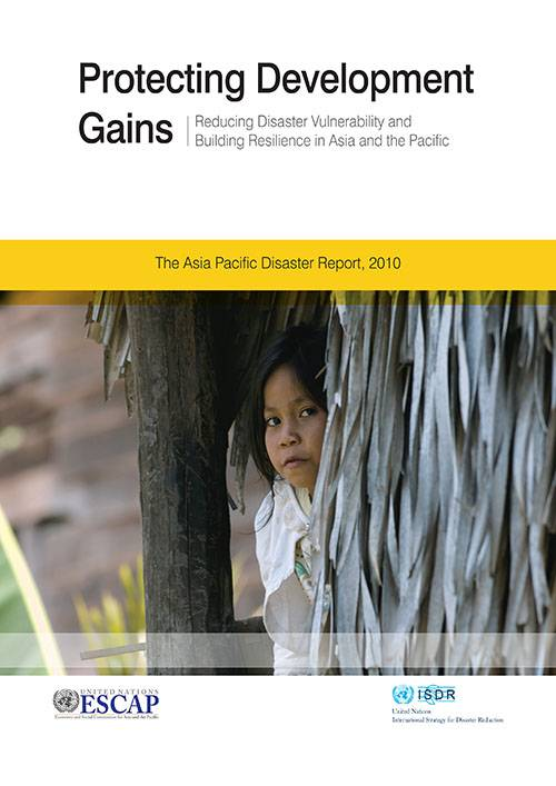 The Asia Pacific Disaster Report Protecting Development Gains