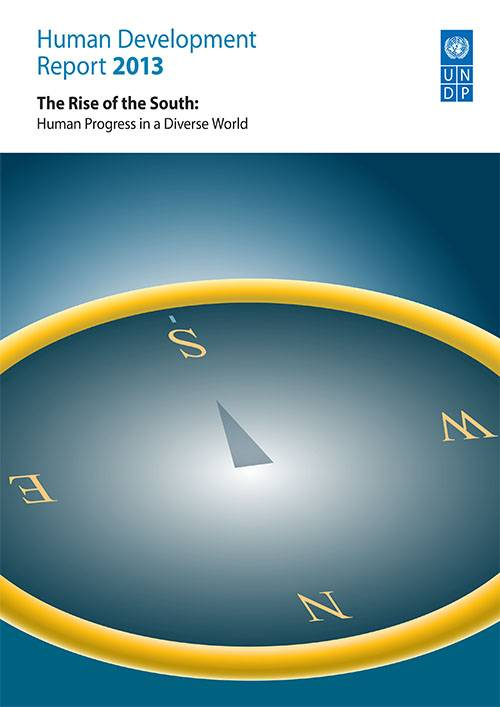 Human Development Report 2013 The Rise of the South, Human Progress in a Diverse World