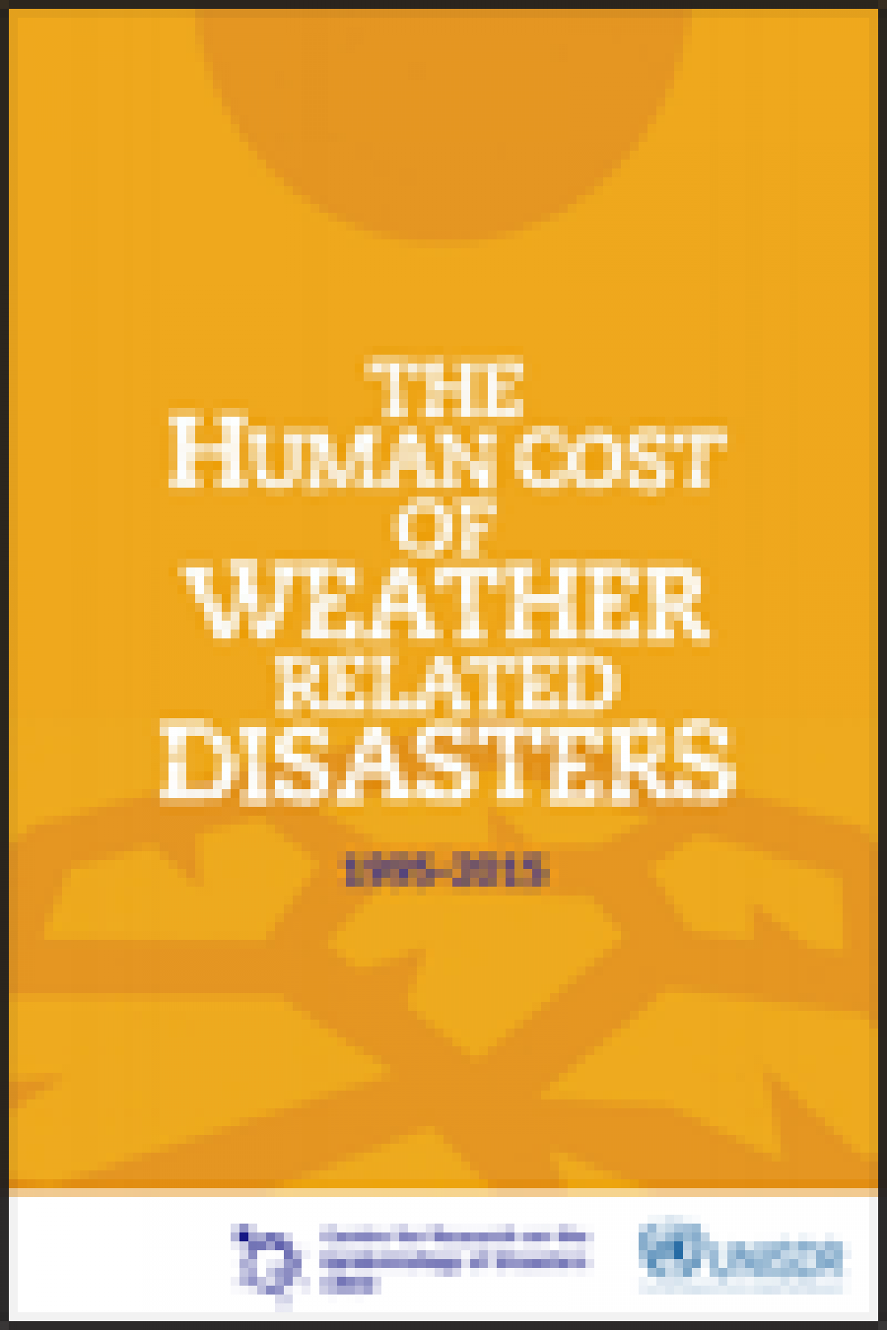 The Human Cost of Weather Related Disasters 1995 to 2015