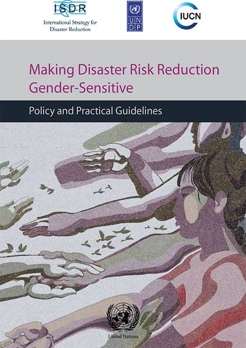 Making Disaster Risk Reduction Gender Sensitive Policy and Practical Guidelines