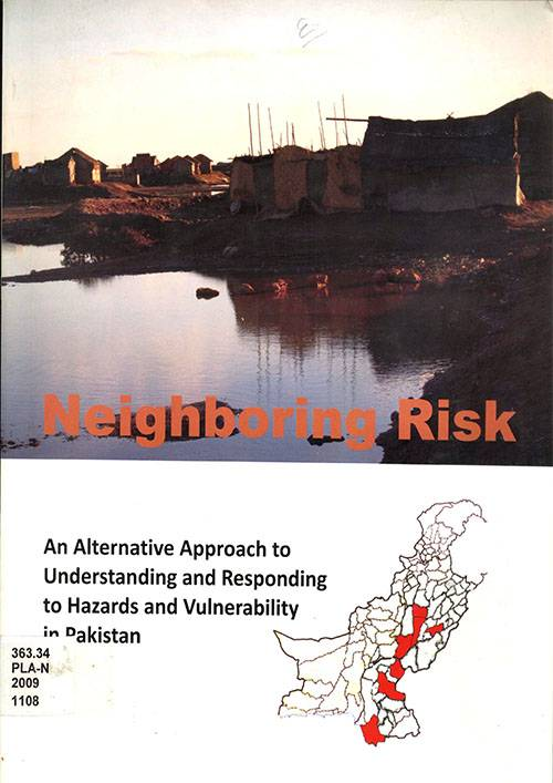 Neighboring Risk An Alternative Approach to Understanding and Responding to Hazards and Vulnerability in Pakistan
